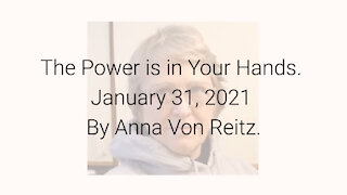 The Power is in Your Hands January 31, 2021 By Anna Von Reitz