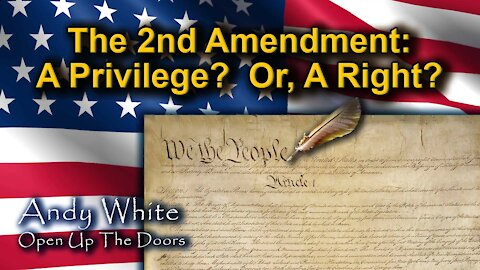 Andy White: The 2nd Amendment: A Privilege? Or, A Right?