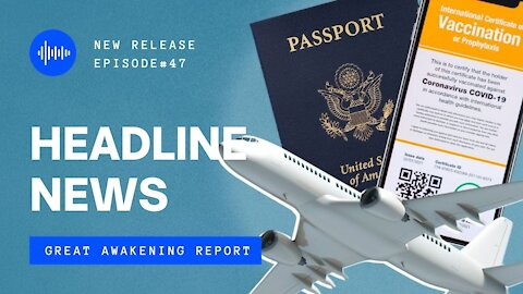 Ep. 47 Vaccine Passports End Of Liberty, Possible Military Intervention, Dismantling Web Of Control