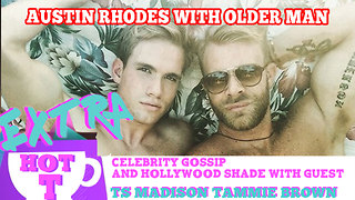 Youtuber Austin Rhodes Sexy Older Man!: Extra Hot T with TAMMY BROWN & TS MADISON - Video