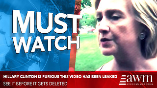 Watch: Hillary Clinton Is Furious This Video Has Been Leaked. See It Before It Gets Deleted - Video