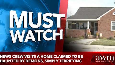 News Crew Visits A Home Claimed To Be Haunted By Demons, simply terrifying