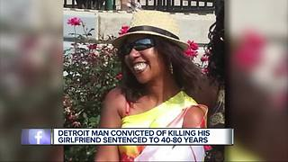 Detroit man convicted of killing his girlfriend sentenced to 40-80 years - Video