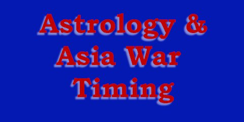 Astrology & WHEN will China/Asia War Break out?