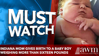 Indiana mom gives birth to a baby boy weighing more than SIXTEEN pounds