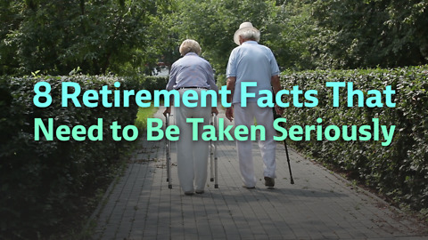 8 Retirement Facts That Need to Be Taken Seriously