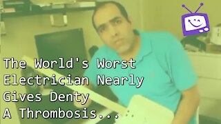The World's Worst Electrician Nearly Gives Denty A Thrombosis