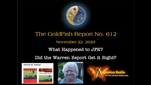 The GoldFish Report No. 612 - What Happened to JFK w/ Jim Fetzer, PhD