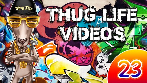 Rumble Thug Life Compilation #23