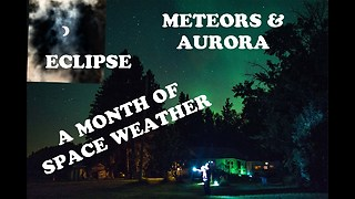 Aurora, Eclipse, and Meteors A Month Of Space Weather In Alberta August 2017  - Video