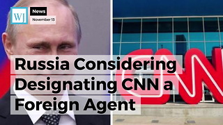 Russia Considering Designating CNN a Foreign Agent - Video