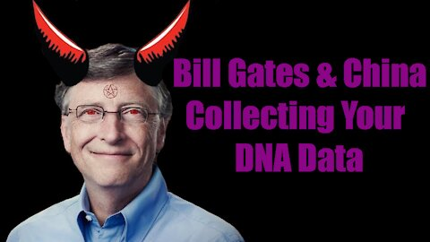 Bill Gates & China Collecting YOUR DNA Via the Covid-19 Tests