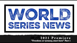 WORLD SERIES NEWS - 2021 PREMIERE - Freedom or tyranny, start here