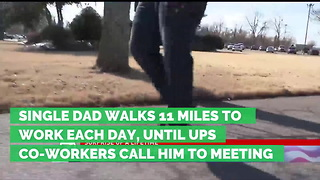 Single Dad Walks 11 Miles to Work Each Day, Until UPS Co-Workers Call Him to Meeting - Video