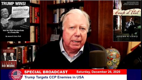 Dr Corsi SPECIAL BROADCAST 12-26-20: Trump Targets CCP Enemies in USA