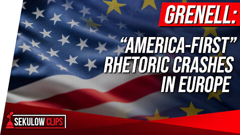 "Grenell: ""America-First"" Rhetoric Crashes in Europe"