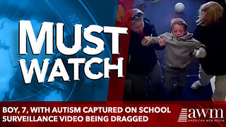 Boy, 7, With Autism Captured on School Surveillance Video Being Dragged - Video