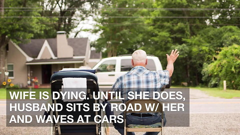 Wife Is Dying. Until She Does, Husband Sits by Road w/ Her and Waves at Cars