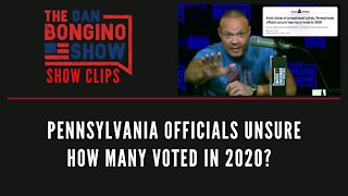 Pennsylvania Officials Unsure How Many Voted In 2020? - Dan Bongino Show Clips