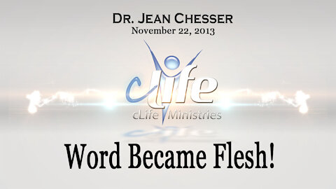 """Word Became Flesh!"" Alva Jean Chesser November 22, 2013"