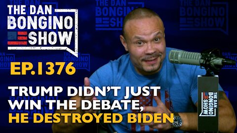 Ep. 1376 Trump Didn't Just Win The Debate, He Destroyed Biden - The Dan Bongino Show