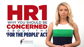 You Should Be Concerned about the 'For The People Act'