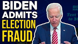 Joe Biden Admits Election Fraud!