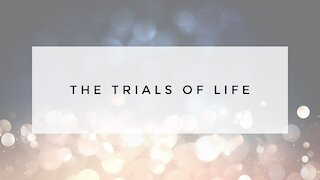 1.3.21 Sunday Sermon - THE TRIALS OF LIFE