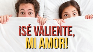 Chiste: ¡Sé Valiente, Mi amor! - Video