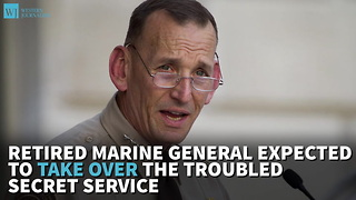 Retired Marine General Expected To Take Over The Troubled Secret Service - Video