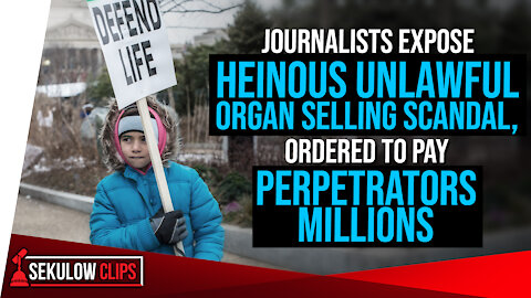 Journalists Expose Heinous Unlawful Organ Selling Scandal, Ordered to Pay Perpetrators Millions