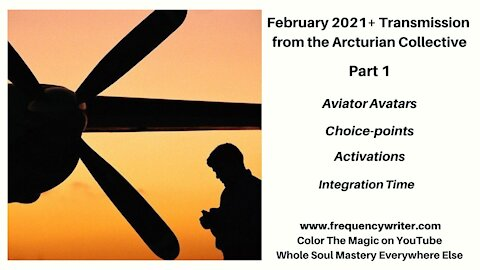 February 2021+ Arcturian Collective Transmission (Pt.1): Aviator Avatars, Choicepoints, Activations