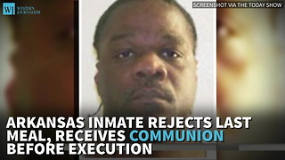 Arkansas Inmate Rejects Last Meal, Receives Communion Before Execution - Video