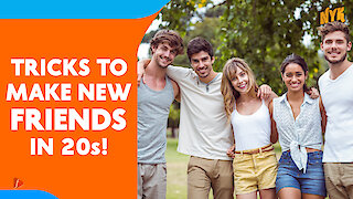 4 Best ways to make new friends in your 20s