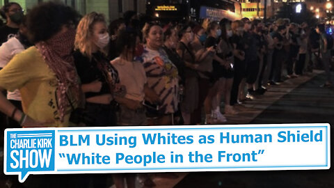 "BLM Using Whites as Human Shield: ""White People in the Front"""