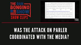 Was The Attack On Parler Coordinated With The Media? - Dan Bongino Show Clips
