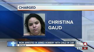 Mom Arrested in Armed Robbery with Child in Car - Video
