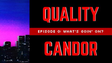 Quality Candor - Episode 0: What's Goin' On?