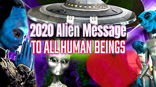 2020 Alien Message To All Human Beings