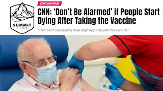 CNN Says Don't Be Alarmed That People Start Dying After Vaccine