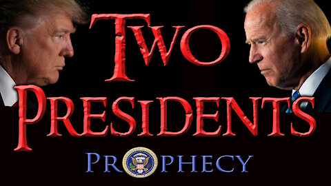 2021 FEB 04 Prophecy of the Two Presidents