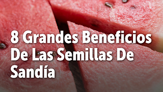 8 Grandes Beneficios De Las Semillas De Sandía - Video