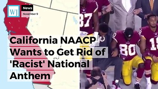 California NAACP Wants to Get Rid of 'Racist' National Anthem - Video