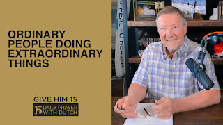 Ordinary People Doing Extraordinary Things | Give Him 15: Daily Prayer with Dutch | April 5