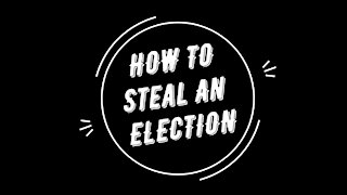 HOW TO STEAL AN ELECTION 2020