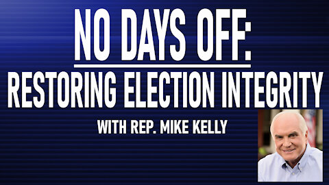 No Days Off: Restoring Election Integrity with Rep. Mike Kelly