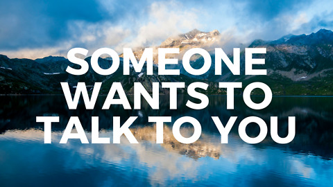 Someone Wants to Talk to You