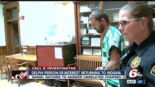 Delphi 'person of interest' Daniel Nations returning to Indiana to answer to unrelated charges - Video