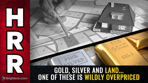Gold, silver and LAND... one of these is wildly overpriced