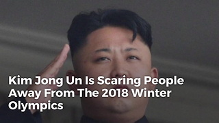 Kim Jong Un Is Scaring People Away From The 2018 Winter Olympics - Video
